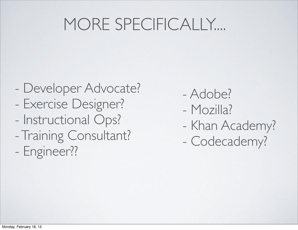 MORE SPECIFICALLY.... - Developer Advocate? - E...