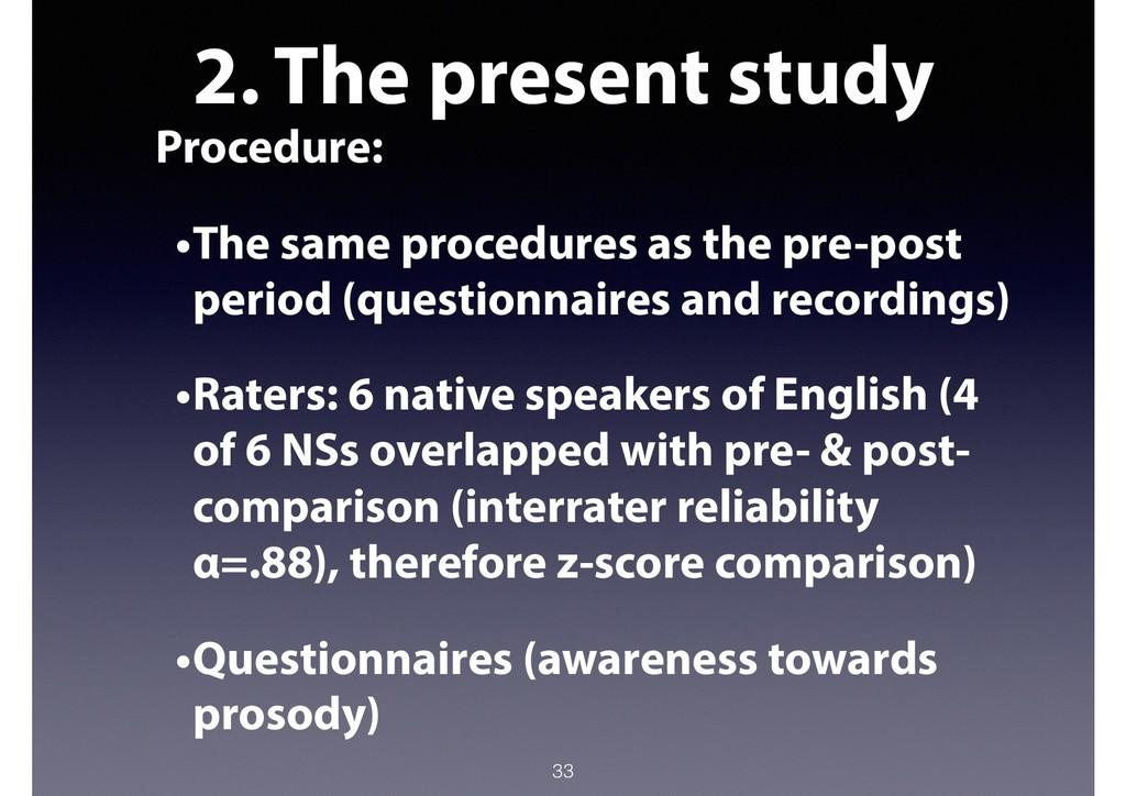 2. The present study Procedure: •The same proce...