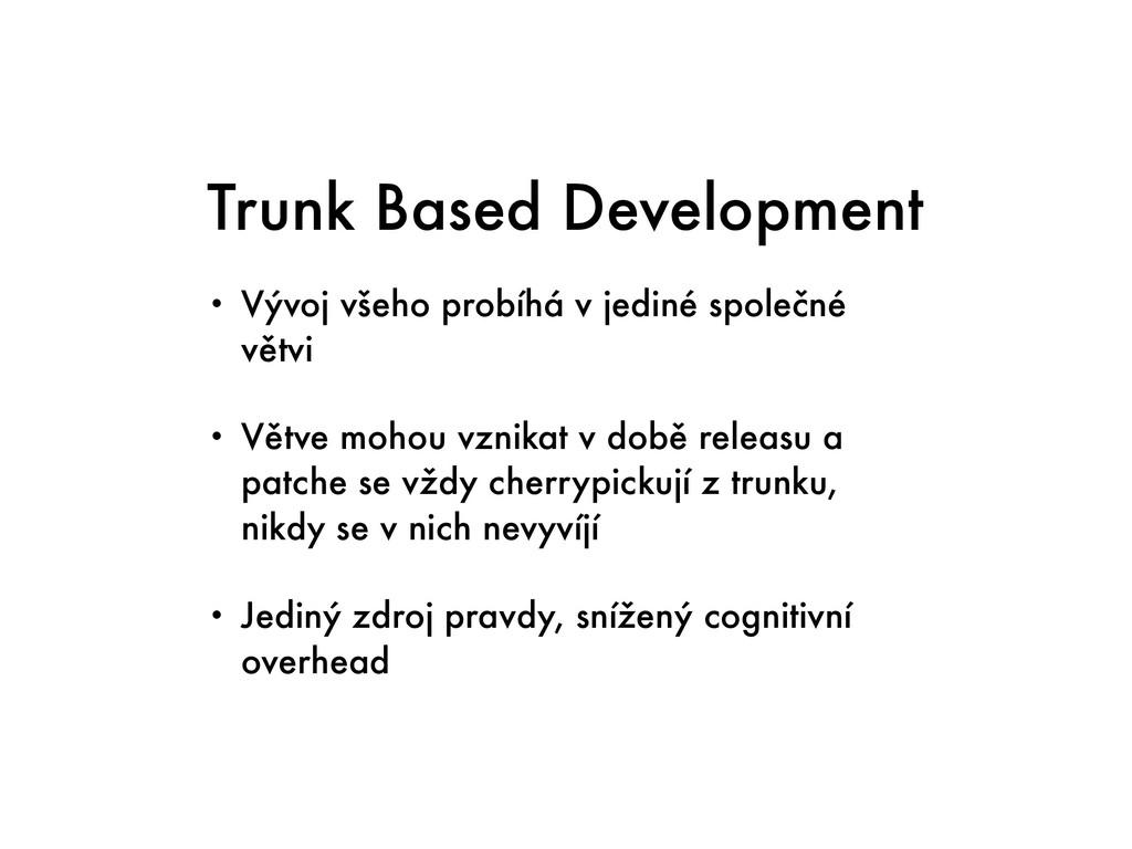 Trunk Based Development • Vývoj všeho probíhá v...