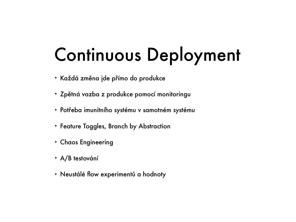 Continuous Deployment • Každá změna jde přímo d...