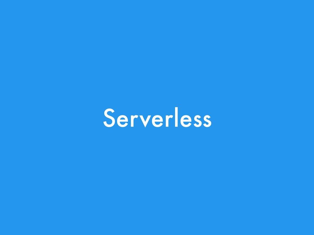 Serverless
