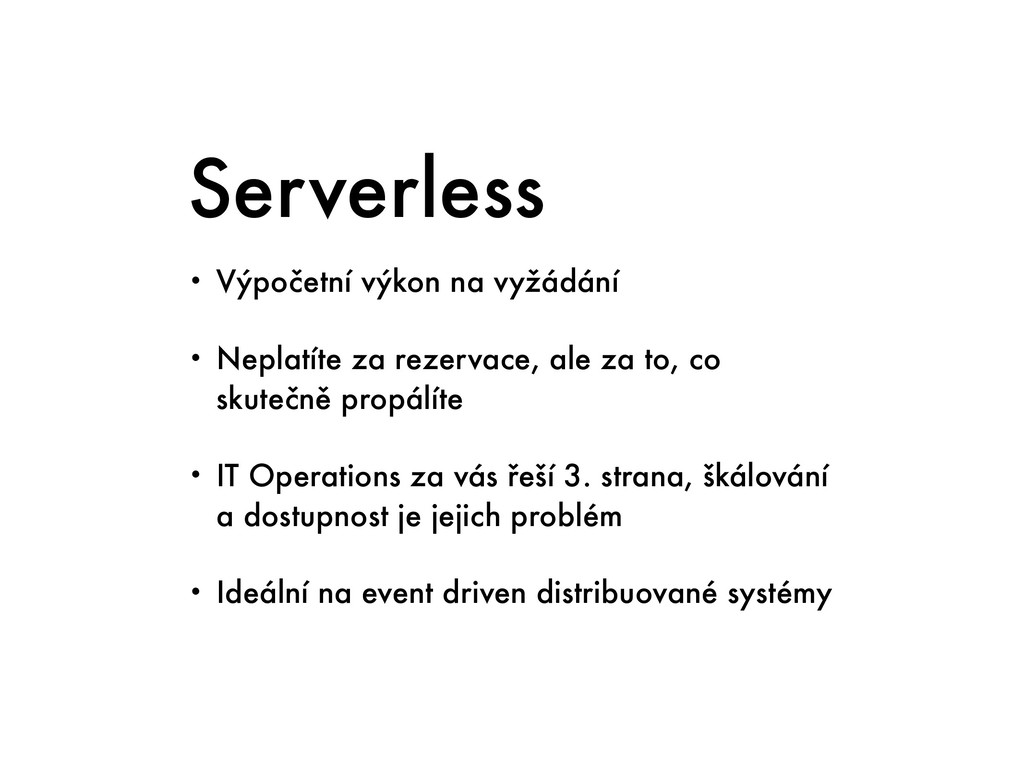 Serverless • Výpočetní výkon na vyžádání • Nepl...