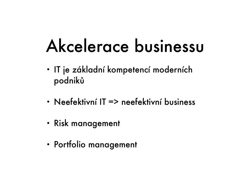 Akcelerace businessu • IT je základní kompetenc...