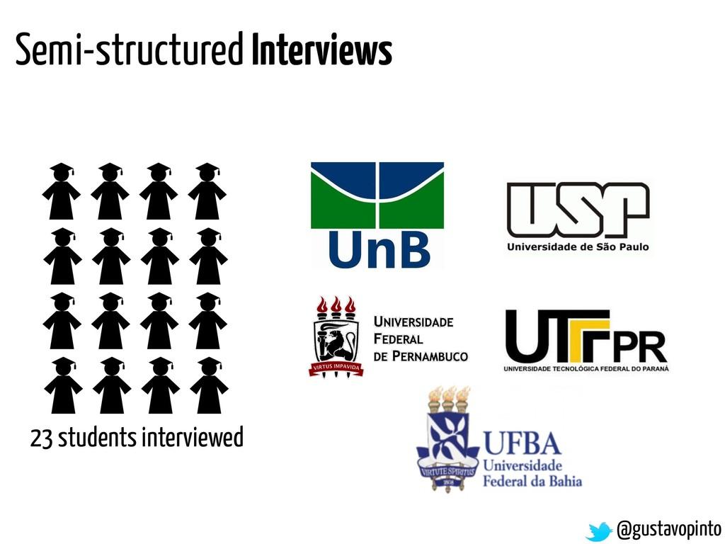 @gustavopinto 23 students interviewed Semi-stru...