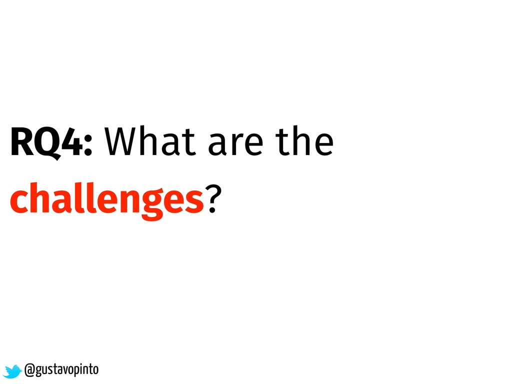 @gustavopinto RQ4: What are the challenges?