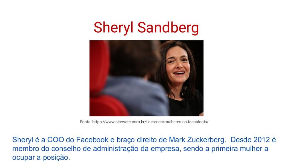 Sheryl Sandberg Sheryl é a COO do Facebook e br...