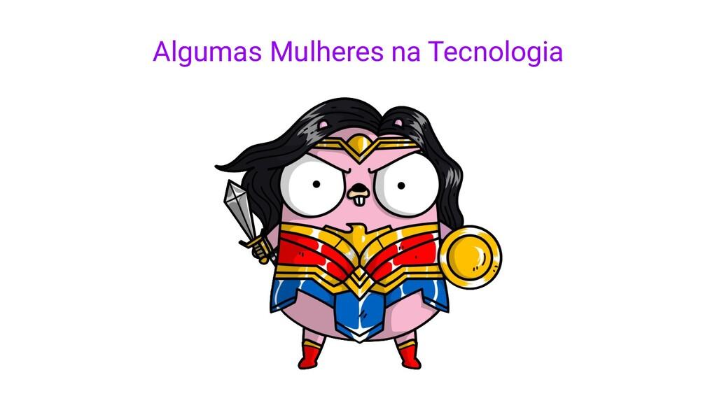 Algumas Mulheres na Tecnologia