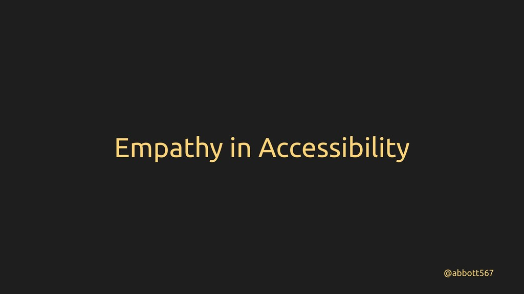 @abbott567 Empathy in Accessibility