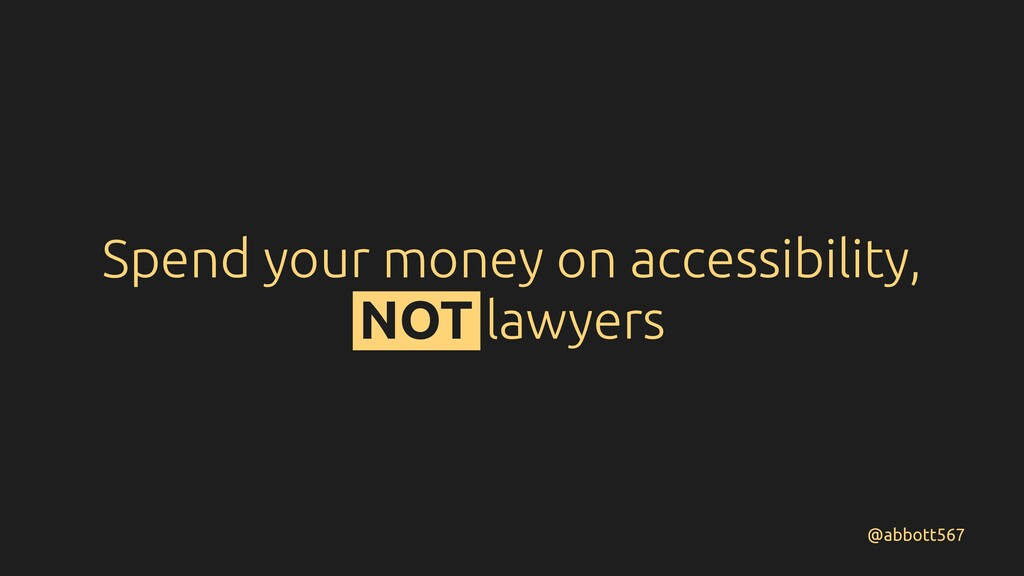 Spend your money on accessibility, NOT lawyers ...