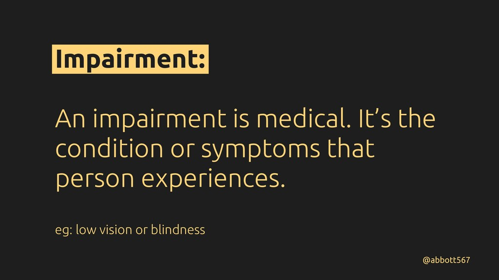 Impairment: An impairment is medical. It's the ...