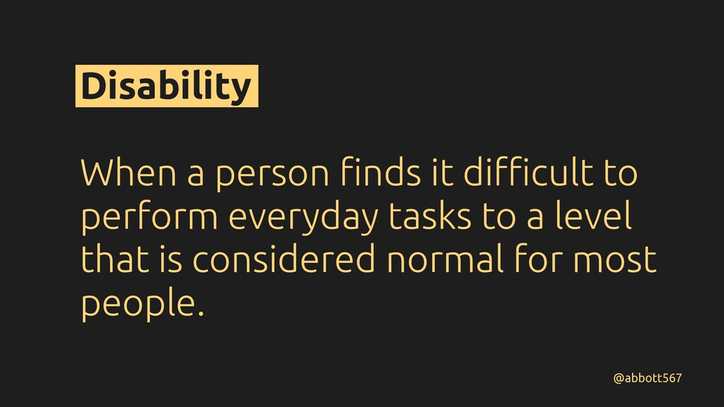 Disability When a person finds it difficult to per...