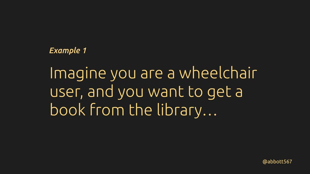 Imagine you are a wheelchair user, and you want...