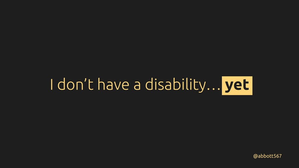 I don't have a disability… yet @abbott567
