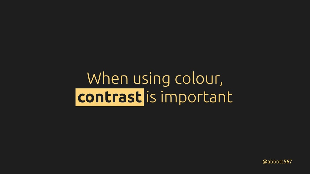 When using colour, contrast is important @abbot...