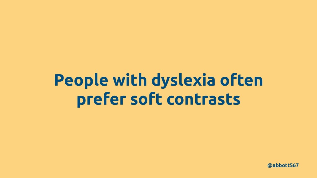 People with dyslexia often prefer soft contrast...