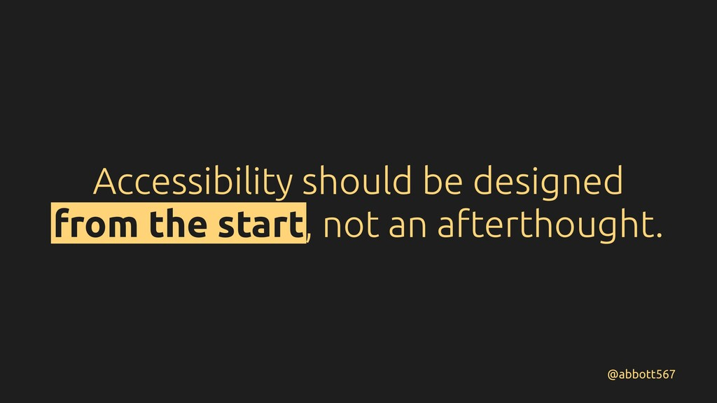 Accessibility should be designed from the start...