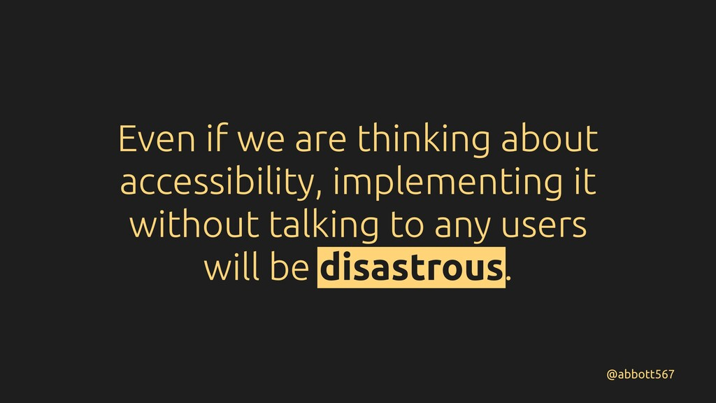 Even if we are thinking about accessibility, im...