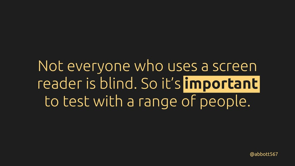 Not everyone who uses a screen reader is blind....