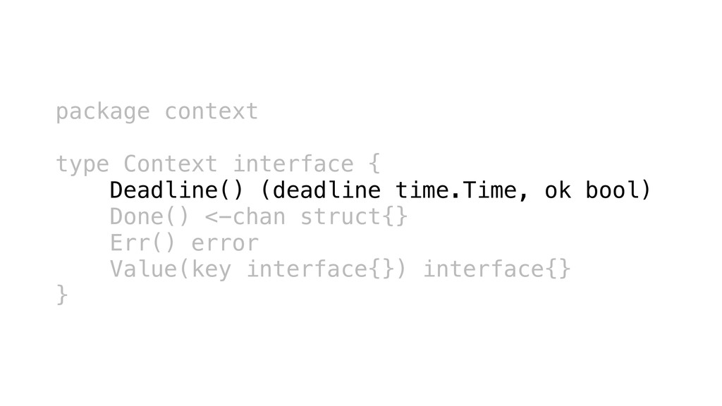 package context type Context interface { Deadli...
