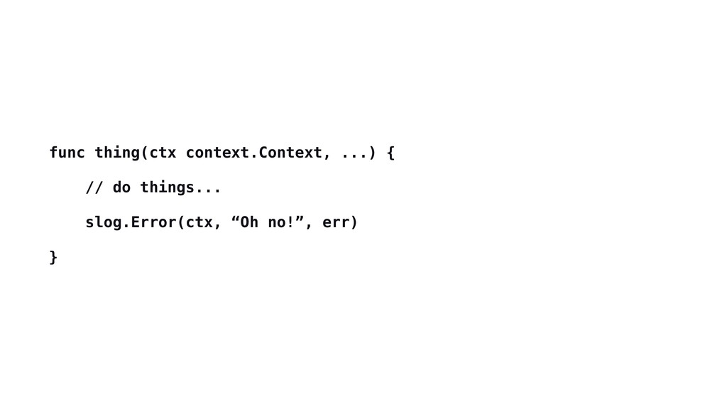 func thing(ctx context.Context, ...) {