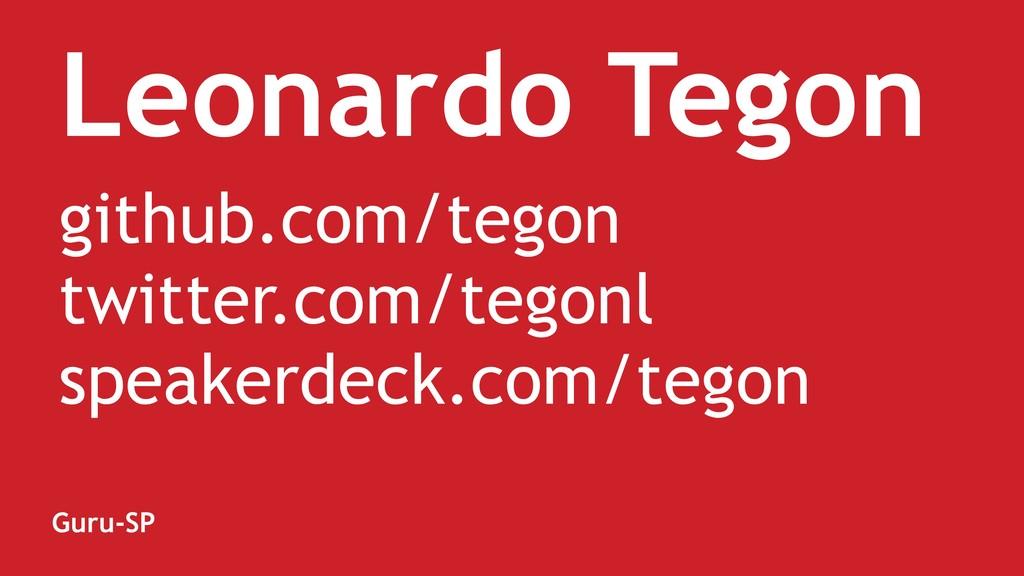 Leonardo Tegon github.com/tegon twitter.com/teg...