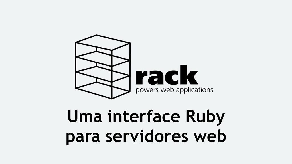 Uma interface Ruby para servidores web