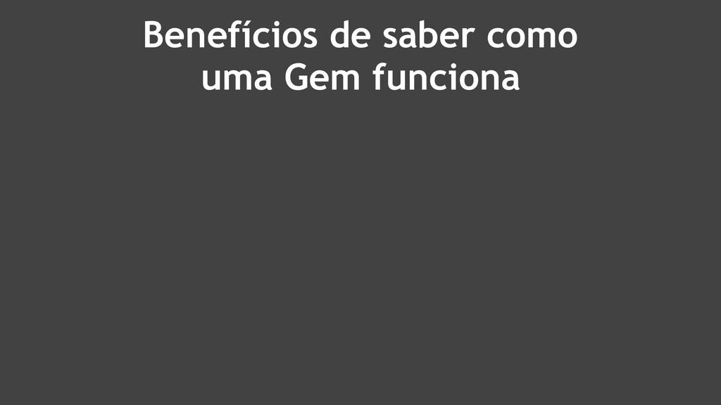 Benefícios de saber como uma Gem funciona
