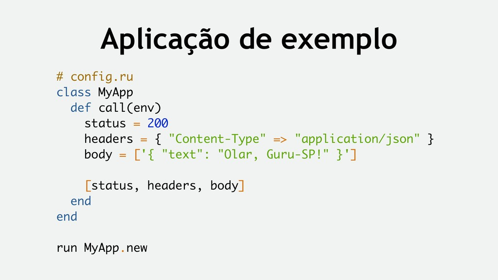 Aplicação de exemplo # config.ru class MyApp de...