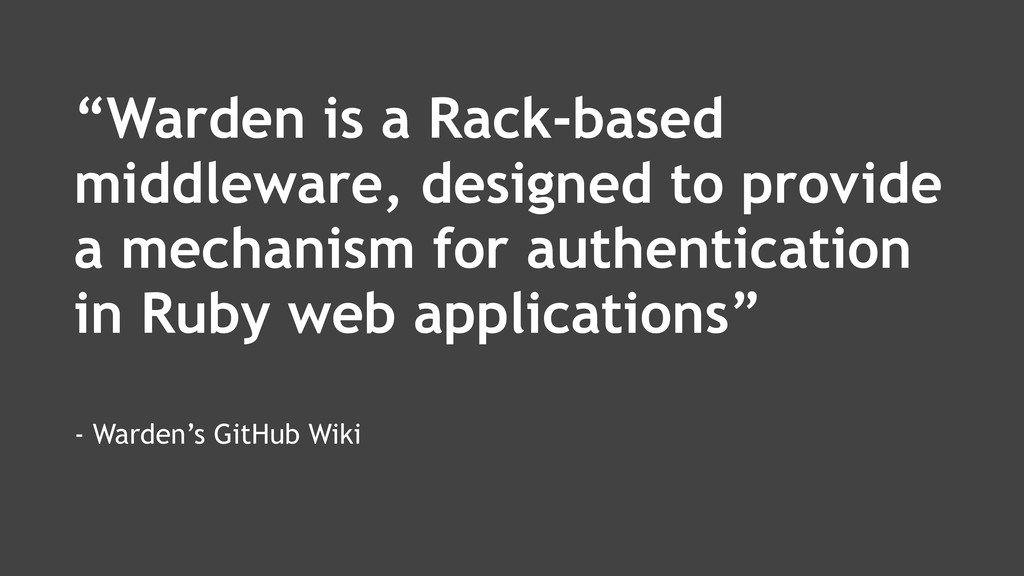 """""""Warden is a Rack-based middleware, designed to..."""