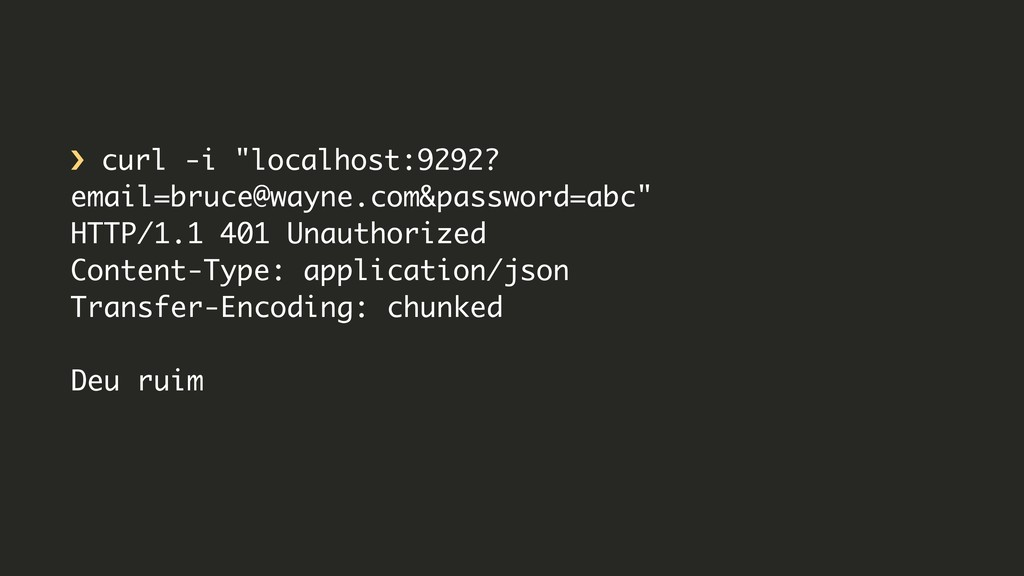 """› curl -i """"localhost:9292? email=bruce@wayne.co..."""