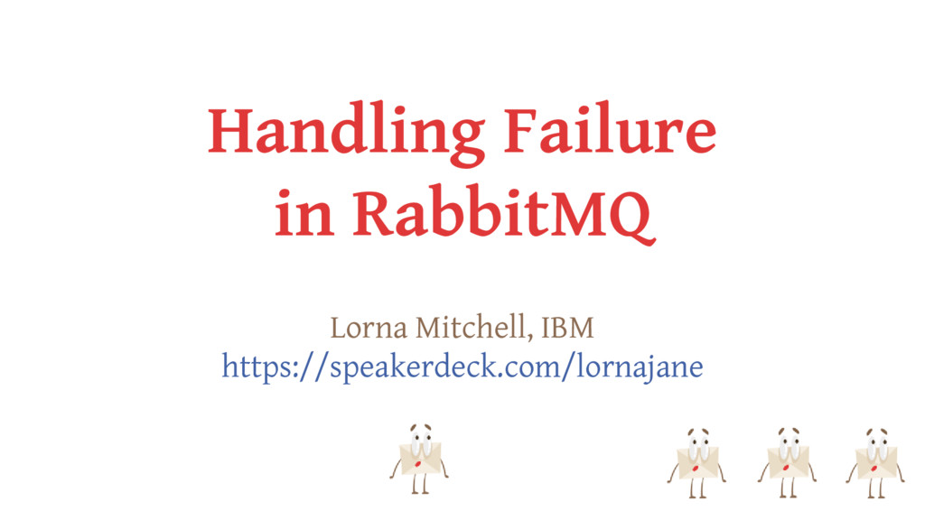 Handling Failure in RabbitMQ Lorna Mitchell, IB...