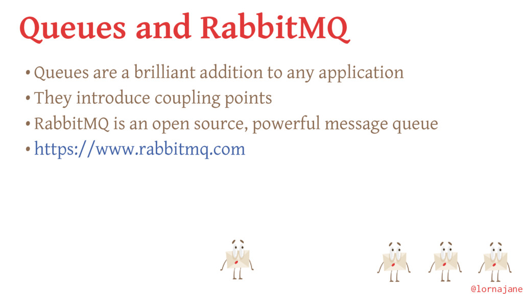 Queues and RabbitMQ • Queues are a brilliant ad...