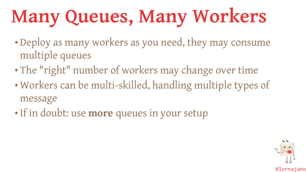 Many Queues, Many Workers • Deploy as many work...