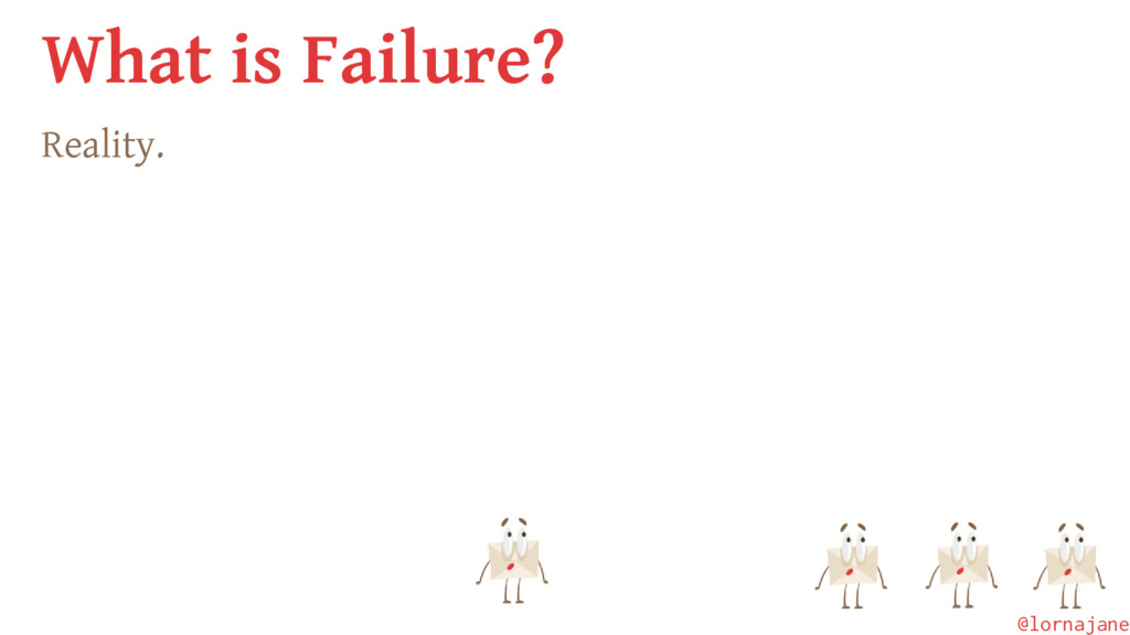 What is Failure? Reality. @lornajane