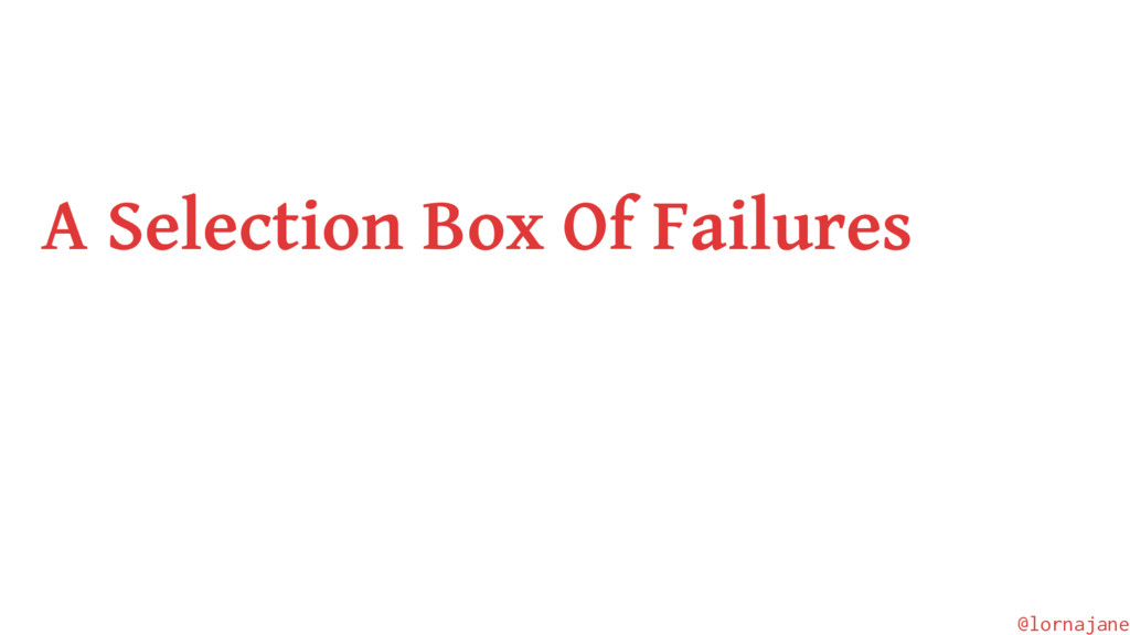 A Selection Box Of Failures @lornajane