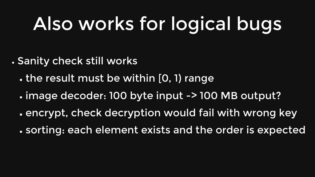 Also works for logical bugs Sanity check still ...