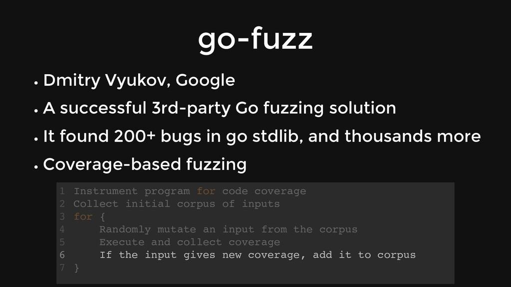 go-fuzz Dmitry Vyukov, Google A successful 3rd-...