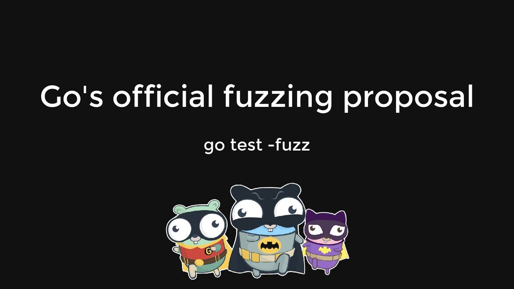 Go's official fuzzing proposal go test -fuzz