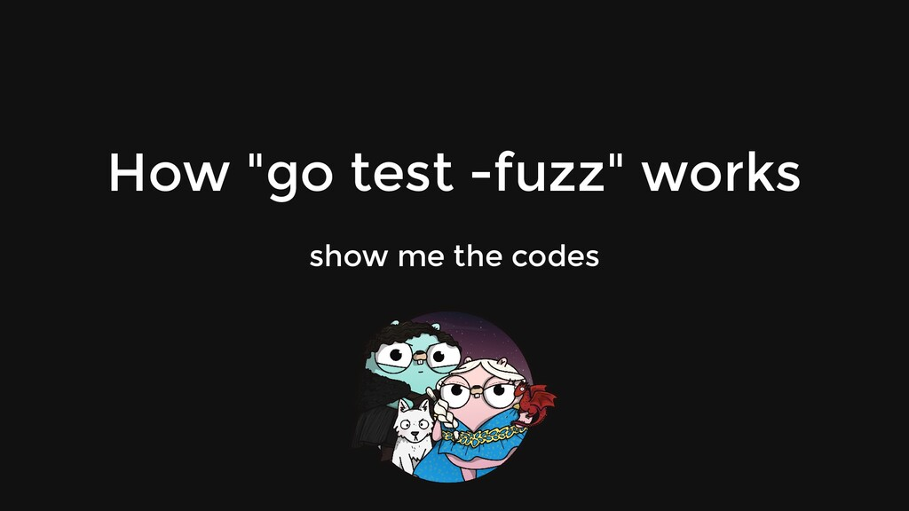 """How """"go test -fuzz"""" works show me the codes"""