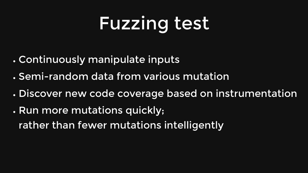 Fuzzing test Continuously manipulate inputs Sem...