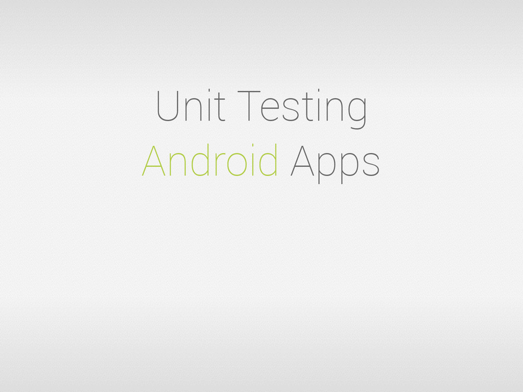 Unit Testing Android Apps