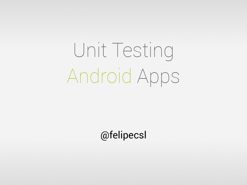@felipecsl Unit Testing Android Apps
