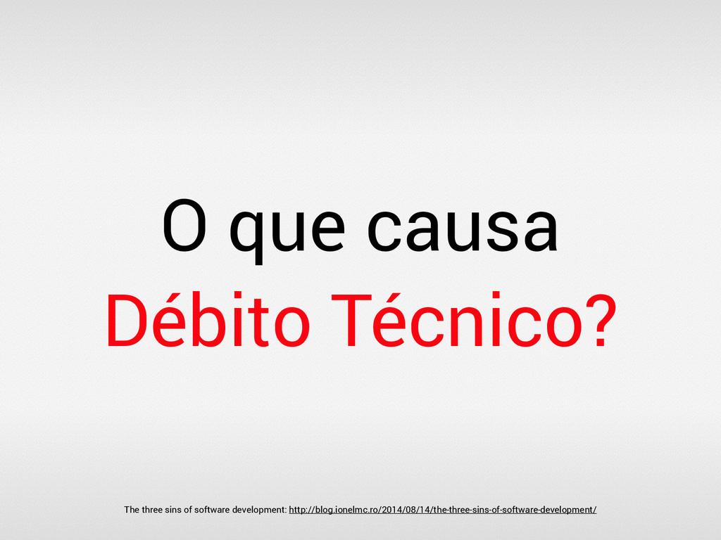 O que causa Débito Técnico? The three sins of s...