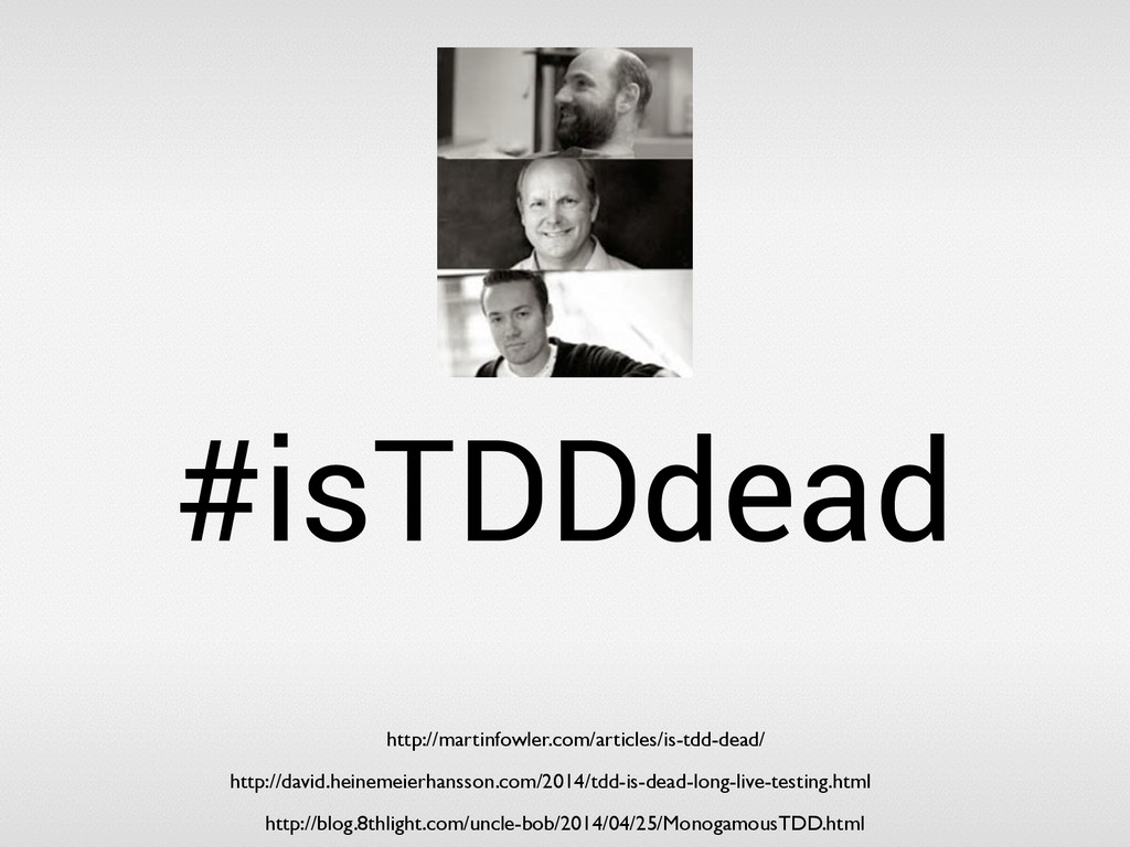 #isTDDdead http://martinfowler.com/articles/is-...
