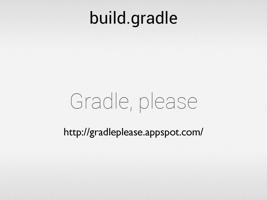 build.gradle http://gradleplease.appspot.com/ G...