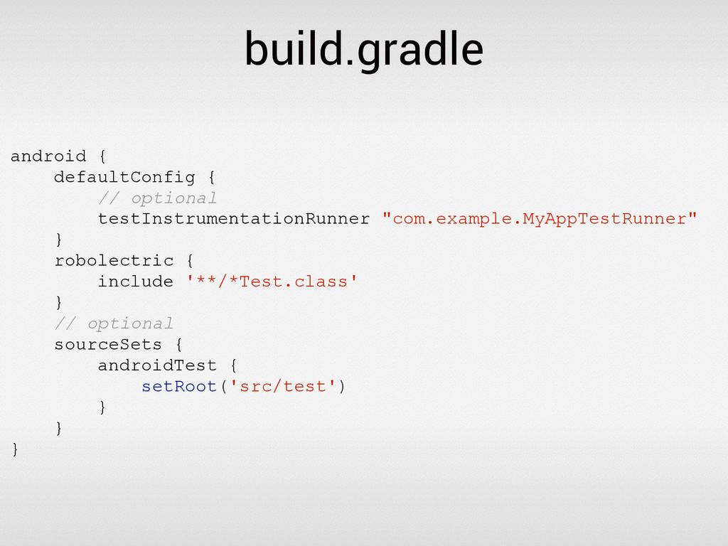 build.gradle android { defaultConfig { // optio...