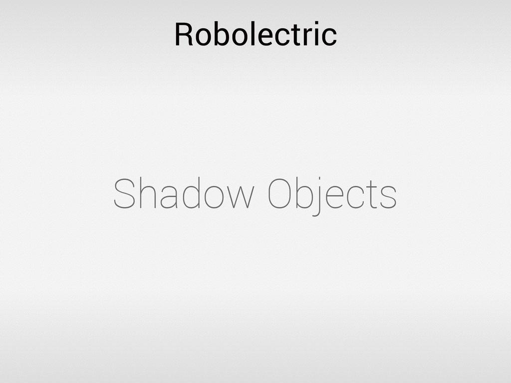 Robolectric Shadow Objects