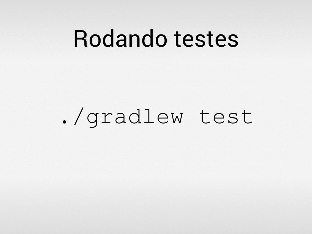Rodando testes ./gradlew test