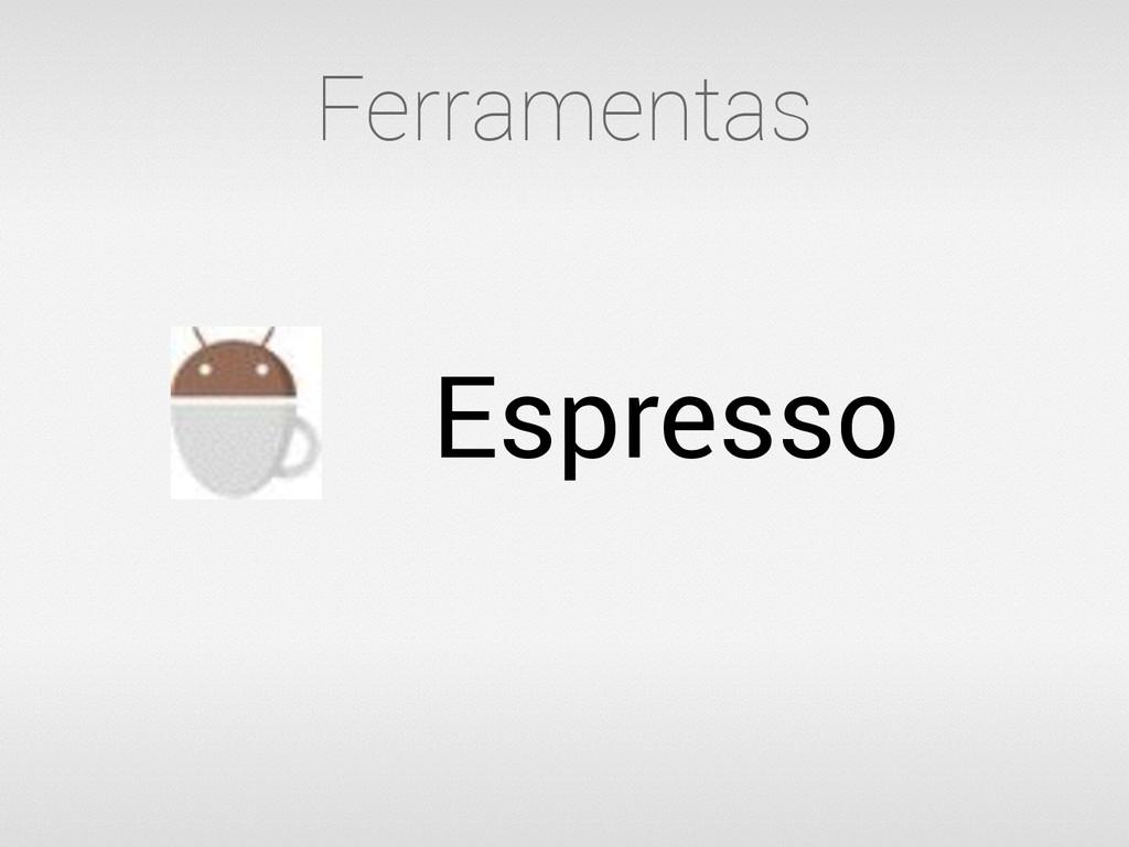 Espresso Ferramentas