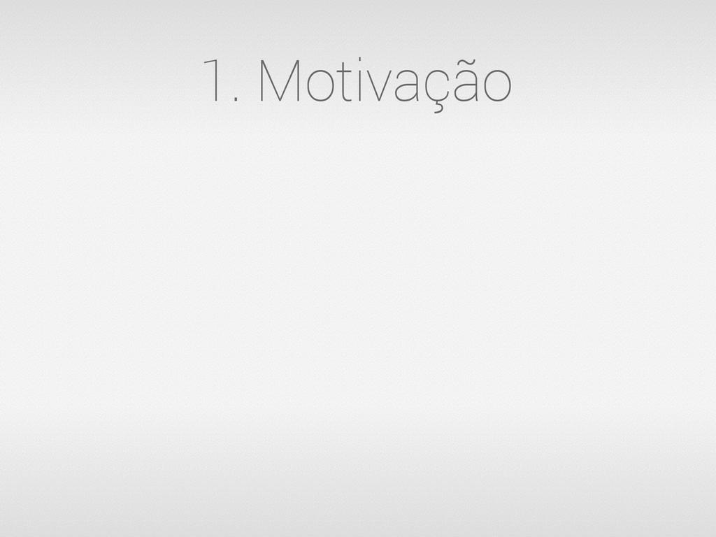 1. Motivação